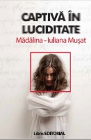 Captiva in luciditate - Madalina - Iuliana Musat